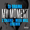 DJ Drama - My Moment ft  2 Chainz, Meek Mill, Jeremih