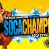 SOCA CHAMPION |  Soca 2013 | Volume 1