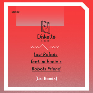 Last Robots feat. M.Bunio.S - Robots Friend (Lisi Remix) by Diskette Records