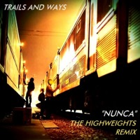 Trails And Ways Nunca (The Highweights Remix) Artwork