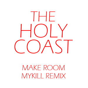 Make Room (MyKill Remix) by The Holy Coast