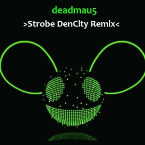 Deadmau5 - Strobe (DenCity Rmx)
