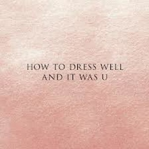 & It Was U (One Five Remix) by How To Dress Well