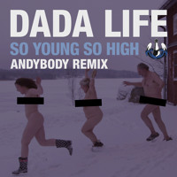 Listen to a new remix song So Young So High (Andybody Remix) - Dada Life