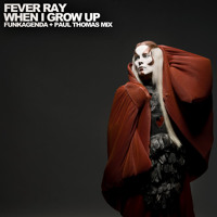Listen to a new remix song When I Grow Up (Funkagenda   Paul Thomas Remix) - Fever Ray