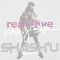 Mary J Blige Real Love (SHASH'U Remix) Artwork
