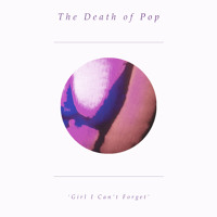 The Death Of Pop Girl I Can't Forget Artwork