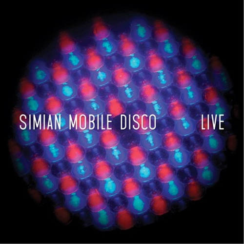 Simian Mobile Disco - Live Album by Simian Mobile Disco