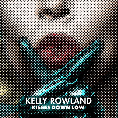 Kelly Rowland - Kisses Down Low by KellyRowlandOfficial - Hear the world's sounds