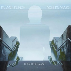 I Might Be Gone by Falcon Punch & Roller Radio