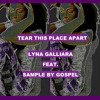 [FREE MP3 DOWNLOAD] - TEAR THIS PLACE APART - LYNA GALLIARA (FEAT. SAMPLE BY GOSPEL)