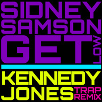 Listen to a new remix song Get Low (Kennedy Jones Trap Remix) - Sidney Samson