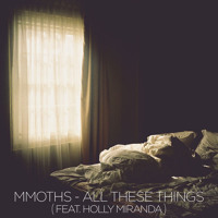MMOTHS All These Things (Ft. Holly Miranda) Artwork