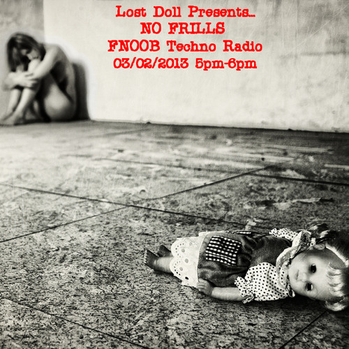 Lost Doll Presents...NO FRILLS on Fnoob Techno Radio 03/02/2013 by Lost Doll