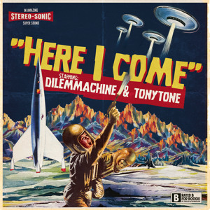 Here I Come by Dilemmachine & TonyTone