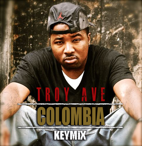 Audio: Troy Ave   Colombia (KeyMix)