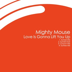 Love Is Gonna Lift You Up (Sunrise Mix) by Mighty Mouse