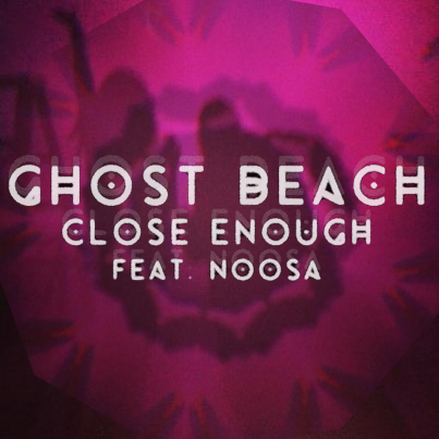 Ghost Beach - Close Enough