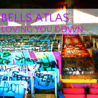 Bells Atlas Loving You Down Artwork