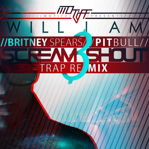 Scream & Shout Motiff Trap RMX Will.I.Am & Britney Spears Ft. Pitbull (PRODUCED BY MOTIFF) by MotiffMusic