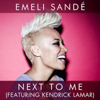 Listen to a new hiphop song Next To Me  - Emeli Sande ft Kendrick Lamar
