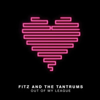 Fitz and the Tantrums Out Of My League Artwork