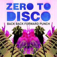 Back Back Forward Punch Zero to Disco Artwork