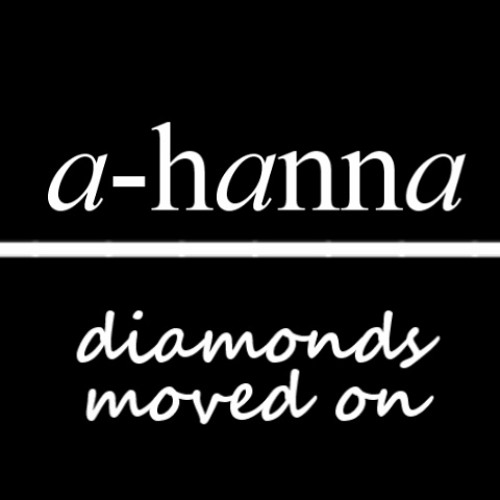 a-hanna - diamonds moved on
