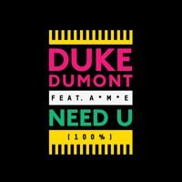Duke Dumont Need U (100%) feat. A*M*E (SKREAMIX) Artwork