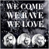 We Come, We Rave, We Love (Original Mix)