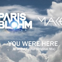 Listen to a new electro song You Were Here ft. Angel Taylor - Paris Blohm and MAKO