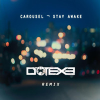 Listen to a new electro song Stay Awake (DotEXE Remix) - Carousel