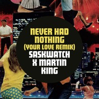 Saskwatch Never Had Nothing/Your Love (Martin King Remix) Artwork