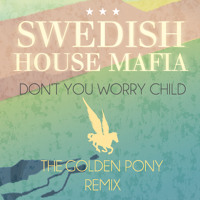 Swedish House Mafia Don't You Worry Child (The Golden Pony Remix) Artwork
