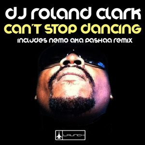 Dj Roland Clark - Can't Stop Dancing ( Pashaa's D-Konstructive Mix )[ OUT NOW ]