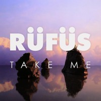 Listen to a new electro song Take Me - Rufus