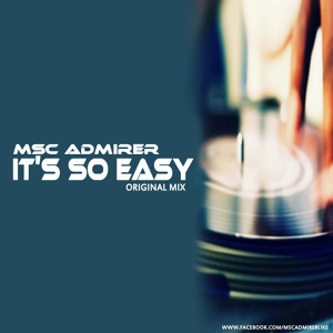 Msc Admirer - It's so Easy (Original Mix cut)