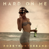Robby Hunter Band Hard On Me Artwork