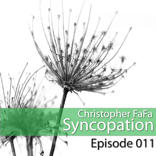 Syncopation - Episode 011 by Christopher FaFa on SoundCloud - Hear the world's sounds