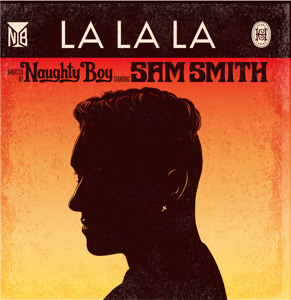 La La La (Ft. Sam Smith) - Naughty Boy
