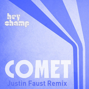 Comet (Justin Faust Remix) by Hey Champ