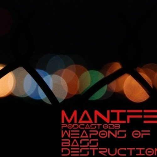 Manifest Podcast 028 - Weapons Of Bass Destruction by Manifest Podcast