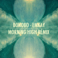 Bonobo Emkay (Morning High Remix) Artwork