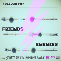 Freedom Fry Friends and Enemies (Story of The Running Wolf Remix) Artwork
