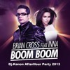 Brian Cross Ft. Inna - Boom Boom - Dj.Kanon After Hours Party 2013
