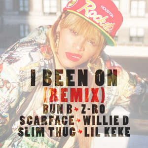 Audio: Beyonce ft. Bun B, Z Ro, Scarface, Willie D, Slim Thug & Lil Keke   I Been On (Remix)