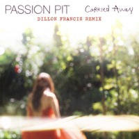 Listen to a new electro song Carried Away (Dillon Francis Remix) - Passion Pit
