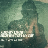 Listen to a new electro song Bitch, Don't Kill My Vibe (Madeaux Remix) - Kendrick Lamar