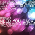 Rocket - Need You Back Ft. Chris Brown & Young Major (prod. Adamack)