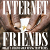 Knife Party - Internet Friends (Ookay's Amazon Gold Mining Trap Remix) ///Free Download///